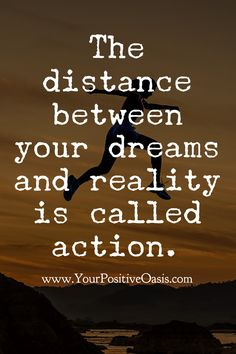 Motivation quotes - The distance between your dreams and reality is called action. Life Quotes Love, Wisdom Quotes, Great Quotes, Quotes To Live By, Me Quotes, Motivational Quotes, Inspirational Quotes, Hard Quotes, Calling Quotes