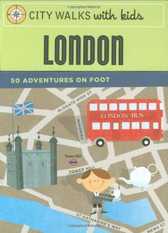 City Walks with Kids: London: 50 Adventures on Foot: Emily Laurence Baker, Steve Mack