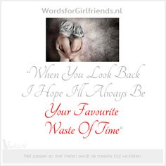 #Your Favourite Waste,… | WordsforGirlfriends.nl