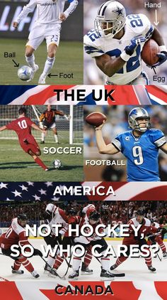 What we think the others should call football/soccer: | 19 Things America, Canada, And The U.K. Cannot Agree On -> Baha this is great and so true, does Canada even have another sport besides hockey?