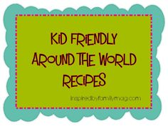 kid friendly around the world recipes from Inspired by Family Magazine