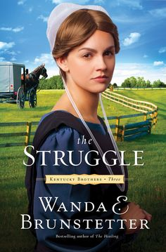 The Struggle (Kentucky Brothers Series by Wanda E. Brunstetter: Welcome back to Kentucky, where an Amish couple from Lancaster County seeks a new future in the land of tomorrow.