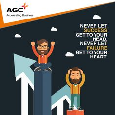 Never let success get to your HEAD. And never let failure get to your HEART. #AGCNetworks