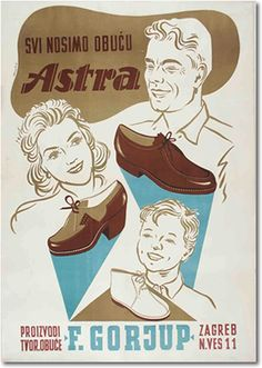 "Poster for Astra footwear factory from Zagreb by Zvonimir Faist, ca 1955. This factory poster advertised shoes for the whole family with the slogan »We all wear Astra footwear«. The second slogan that accompanied the campaign of the time went: ""Astra shoes – comfortable, durable and cheap"" – was well thought-out, but there was a very meagre range of products behind it. Source: Zvonimir Faist, The dictates of the time, posters from the late 1930s to 1960s, exhibition catalog, Zagreb City…"