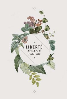 """Liberté Egalité Fraternité Motto of the French Revolution """"Liberty Equality Brotherhood"""" Beautiful typography in floral wreath Faded off white design Love the feel of it Layout Design, Design De Configuration, Graphisches Design, Print Design, Logo Design, Design Ideas, Graphic Design Typography, Branding Design, Flower Typography"""