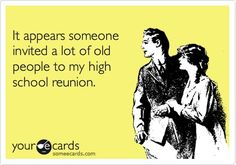 It appears someone invited a lot of old people to my high school reunion.