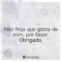 Não finja que gosta de mim Wise Mind, Family Love, Texts, Reflection, Love Quotes, Sad, Mindfulness, Humor, Sayings