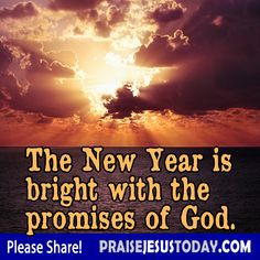 The New Year is bright with the promises of God.  Amem!