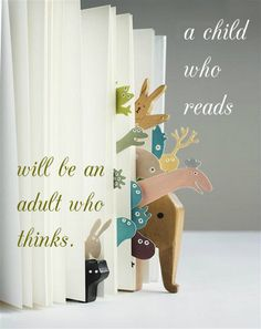 A child who reads, will be an adult who thinks.