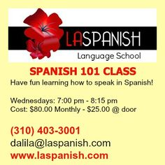 Come to our class and have fun learning Spanish. Spanish 101 covers essential knowledge of Spanish language. All levels available. We also provide Spanish language Instruction one on one in person and online. Just contact Dalila @ (310)403-3001 dalila@lasoanish.com. Cost per classes 240.00 monthly $20.00 per session - 25.00 @ door.