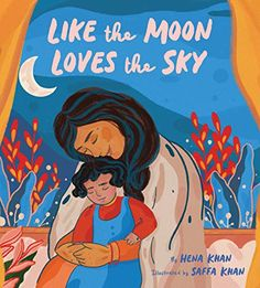 Like the Moon Loves the Sky: (Mommy Book for Kids, Islamic Children's Book, Read-Aloud Picture Book) by Hena Khan Bedtime Reading, Muslim Family, Bedtime Stories, Moving Pictures, Family Traditions, Mothers Love, Read Aloud, The Book, New Books