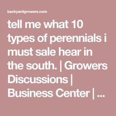 tell me what  10 types of perennials  i must sale hear in the south. | Growers Discussions | Business Center | Backyard Growers