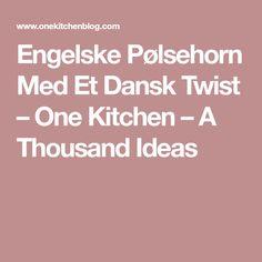 Engelske Pølsehorn Med Et Dansk Twist – One Kitchen – A Thousand Ideas