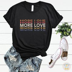 More Love shirtMotivational TshirtTrendy Graphic Tees for Stylish Shirts, Cool Shirts, Love Shirt, Shirt Style, Graphic Shirts, Printed Shirts, Graphic Tee Style, Cute Graphic Tees, Branded T Shirts