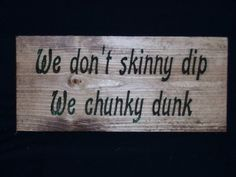 We don't skinny dip we chunky dunk Carved sign by SaShayIn on Etsy, $15.00