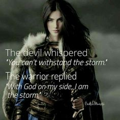 """let evil fear you"""" -PT on SPIRIT, 'The devil whispered, you can't withstand the storm; the warrior replied, with God on my side I am the storm. Bible Verses Quotes, Faith Quotes, Wisdom Quotes, Quotes To Live By, Scriptures, Strength Quotes, Spiritual Warrior, Prayer Warrior, Spiritual Warfare"""