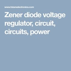 What is a zener diode, zener diode voltage regulator, power zener diodes Semiconductor Diode, Voltage Regulator, Circuits, Chips, Potato Chip, Potato Chips