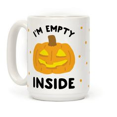 I'm Empty Inside Pumpkin - Show off your love of the best holiday of the year with this funny, self-deprecating, Halloween lover's coffee mug! Let the world know you have low self-esteem BUT you love all pumpkin everything.