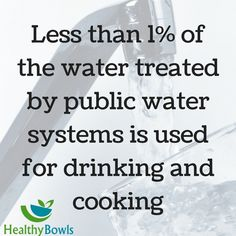 Less than 1% of water treated by public water systems is used for drinking and cooking #healthybowls #waterfilters