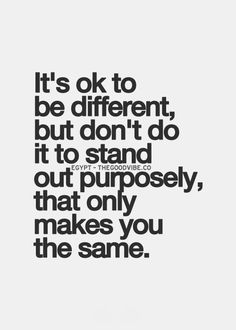 This is very insightful, I love to be different but I am not sure if I do purposely or if it just happens to be that way... #foodforthought