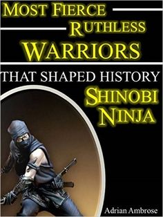 Amazon.com: Most Fierce Ruthless Warriors That Shaped History: Shinobi Ninja: Martial Arts of Feudal Japan Shinobi Ninja Warriors, the Samurai, and the Rise of Hattori ... Ruthless Warriors Shaped History Book 2) eBook: Adrian Ambrose: Kindle Store