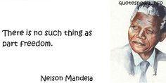 http://www.quotespedia.info/quotes-about-freedom-there-is-no-such-thing-as-part-freedom-a-5611.html