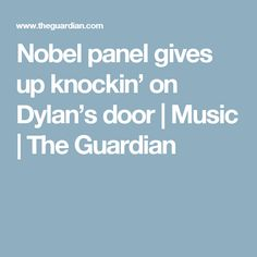 Nobel panel gives up knockin' on Dylan's door | Music | The Guardian