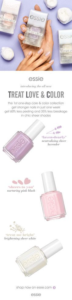 Introducing the all NEW essie TLC -- TREAT LOVE & COLOR. The 1st one-step care & color collection. Get stronger nails in just one week. Get 60% less peeling and 35% less breakage in chic sheer shades. TLC comes in 3 gorgeous shades: 'laven-dearly' a neutralizing sheer lavender, 'sheers to you' a nurturing pink blush and 'treat me bright' a brightening sheer white.