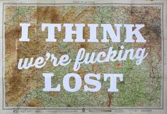 Print Club London – I Think We're Fucking Lost London Clubs, Lost & Found, Painted Signs, Words Quotes, Online Printing, My Love, House Styles, Sign Painting, Prints
