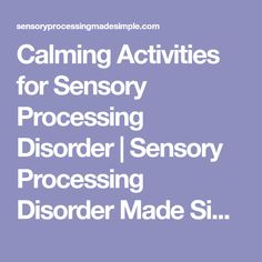 Calming Activities for Sensory Processing Disorder   Sensory Processing Disorder Made Simple