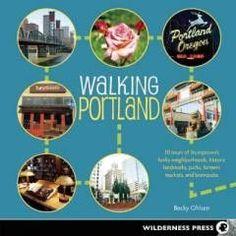 Travel:Portland-Walking Portland 30 Tours of Stumptown's Funky Neighborhoods, Historic Landmarks, Parks, Farmers' Markets, and Brewpubs