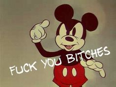 Fuck you Bitches - Disney - Mickey Mouse Mickey Mouse Y Amigos, Mickey Mouse And Friends, Minnie Mouse, Twisted Disney, Favorite Words, Disney Love, Disney Mickey, Dark Disney, Disney Marvel