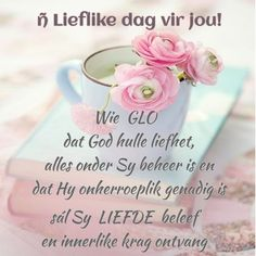 Morning Greetings Quotes, Morning Messages, Good Morning Wishes, Day Wishes, Lekker Dag, Good Morning Inspiration, Afrikaanse Quotes, Goeie More, Christian Messages