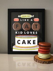 """Image of """"Love You Like a Fat Kid Loves Cake"""""""