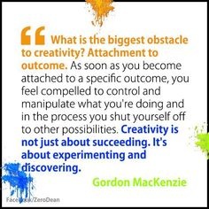 """What is the biggest obstacle to creativity? Attachment to outcome. As soon as you become attached to a specific outcome . Motivational Images, Inspirational Quotes, Cool Words, Wise Words, Enjoy The Little Things, Artist Quotes, Creativity Quotes, Writing Quotes, Artist Life"