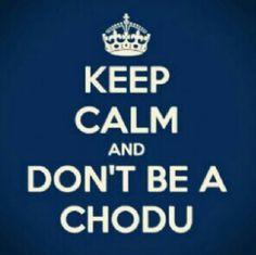 Indian meme ... Keep Calm and Don't be Chodu