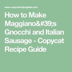 How to Make Maggiano's Gnocchi and Italian Sausage - Copycat Recipe Guide