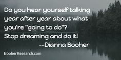 """Do you hear yourself talking year after year about what you're """"going to do""""?  Stop dreaming and do it! #Communication #CommunicationSkills #GoalSetting #Quotes"""