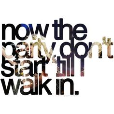 """Tik Tok by Ke$ha. Lyrics: """"Now the party don't start 'till I walk in.""""♫ #Music #Songs #Quotes"""