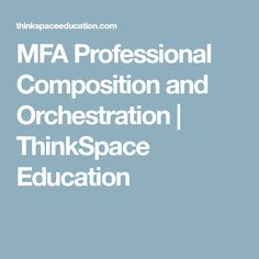 MFA Professional Composition and Orchestration | ThinkSpace Education