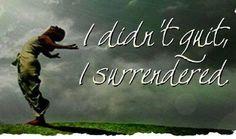 I didn't quit...