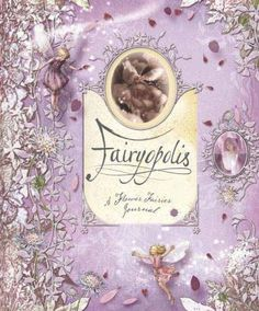 Fairyopolis : a flower fairies journal by Cicely Mary Barker Do you believe in fairies? Protected and hidden by a society of Fairy lovers for over 80 years the secret fairy journal of Cicely Mary Barker is available for the first time ever to the public. Learn what really happened during that magical Summer of 1920 when Cicely Mary Barker discovered the secret world of the Flower Fairies. 2 copies at Bozeman Public Library