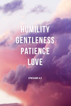 "Living out God's gentleness: ""Be completely humble and gentle; be patient, bearing with one another in love."" Ephesians 4:2"