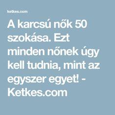 A karcsú nők 50 szokása. Ezt minden nőnek úgy kell tudnia, mint az egyszer egyet! - Ketkes.com