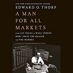 "Another must-listen from my #AudibleApp: ""A Man for All Markets: From Las Vegas to Wall Street, How I Beat the Dealer and the Market"" by Edward O. Thorp, narrated by Edward O. Thorp."