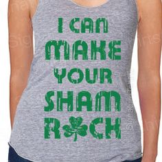 I Can Make Your Shamrock Tank top St. Patricks Day Tri-Blend Womens Sham Irish Rock st pattys American Apparel  Racerback S, M, L. $22.00, via Etsy.
