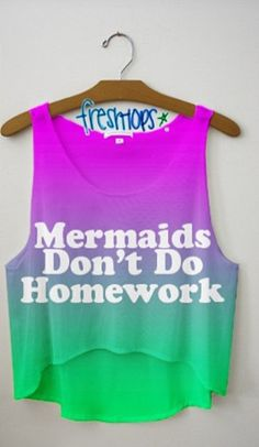 'Mermaids don't do homework' Sounds about right... Crop top from Freshtops