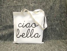Ciao Bella shopping bag - hello beautiful - italian words printed on a white cotton grocery bag. €10.50, via Etsy.