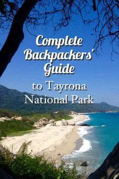 Complete Backpackers' Guide to Tayrona National Park.   Hiking Tayrona National Park was high on my to-do list of 'Things to Experience' in Colombia. In my mind I had built up an image of a tropical paradise with virgin beaches, wild beauty and undiscovered land.