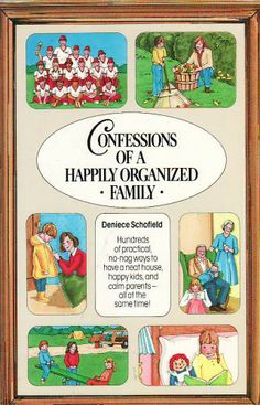 Confessions of a Happily Organized Family: Hundreds of Practical, No-Nag Ways to Have a Neat House, Happy Kids, and Calm Parents-All at the ...